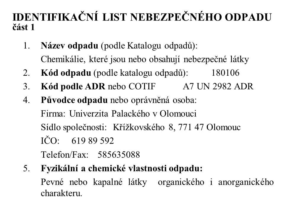 IDENTIFIKAČNÍ LIST NEBEZPEČNÉHO ODPADU část 1 1.Název odpadu (podle Katalogu odpadů): Chemikálie, které jsou nebo obsahují nebezpečné látky 2.Kód odpa