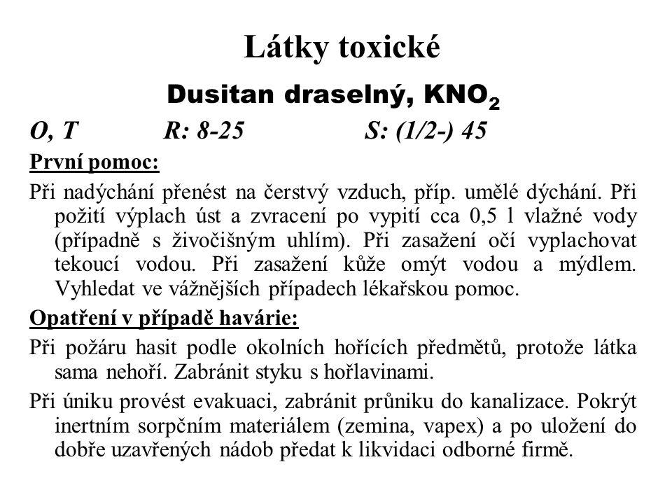 Látky toxické Dusitan draselný, KNO 2 O, TR: 8-25S: (1/2-) 45 První pomoc: Při nadýchání přenést na čerstvý vzduch, příp. umělé dýchání. Při požití vý