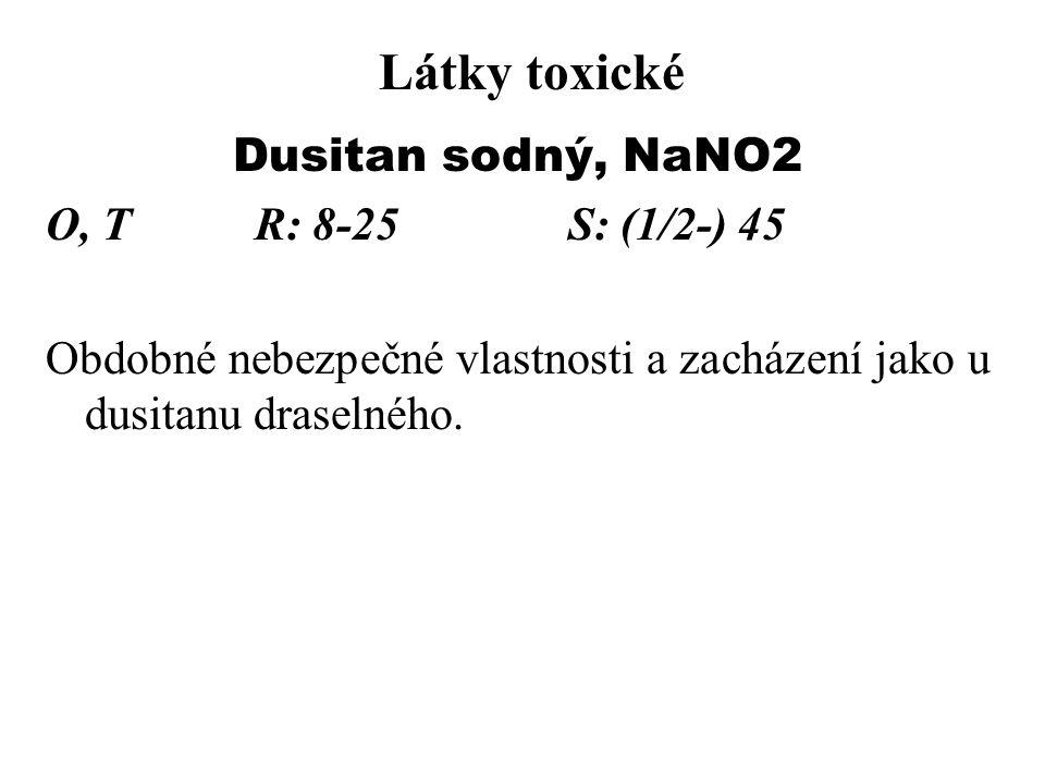 Látky toxické Dusitan sodný, NaNO2 O, TR: 8-25S: (1/2-) 45 Obdobné nebezpečné vlastnosti a zacházení jako u dusitanu draselného.