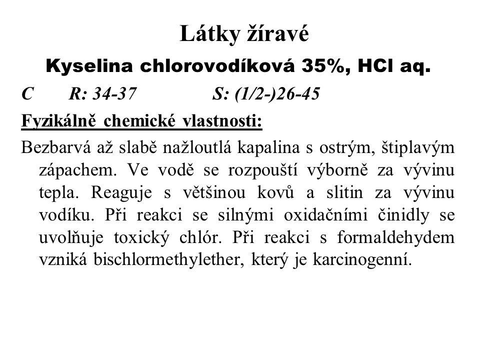 Látky žíravé Kyselina chlorovodíková 35%, HCl aq. CR: 34-37S: (1/2-)26-45 Fyzikálně chemické vlastnosti: Bezbarvá až slabě nažloutlá kapalina s ostrým