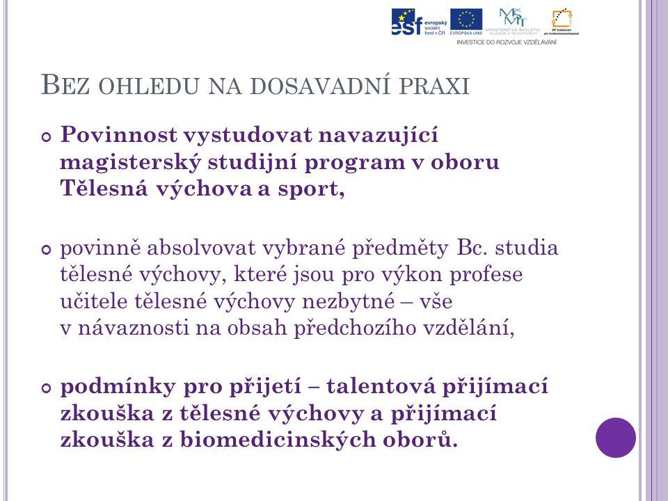 B EZ OHLEDU NA DOSAVADNÍ PRAXI Povinnost vystudovat navazující magisterský studijní program v oboru Tělesná výchova a sport, povinně absolvovat vybran
