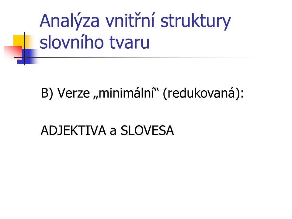 """Analýza vnitřní struktury slovního tvaru B) Verze """"minimální"""" (redukovaná): ADJEKTIVA a SLOVESA"""