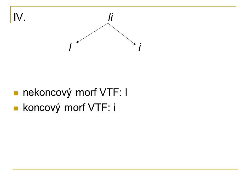IV. li l i nekoncový morf VTF: l koncový morf VTF: i