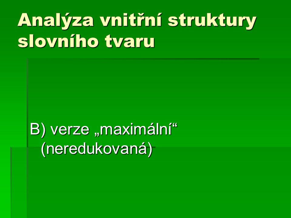 Selekční procedura centrální formant + spoluformant(y) slovotvorný formant jevový / podstatný slovotvorná báze jevová / podstatná ► flexivní (primárně) morfologické procesy ►onomaziologické (primárně)