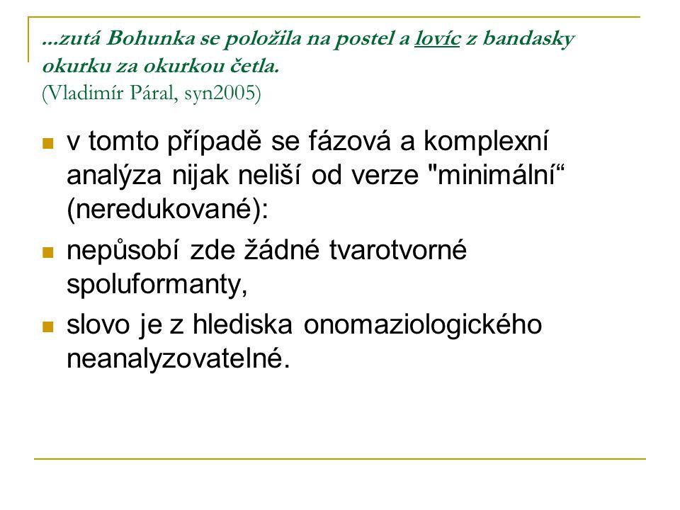 ...zutá Bohunka se položila na postel a lovíc z bandasky okurku za okurkou četla. (Vladimír Páral, syn2005) v tomto případě se fázová a komplexní anal