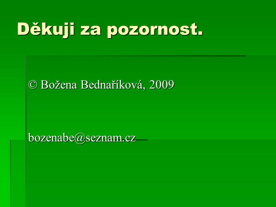 Děkuji za pozornost. © Božena Bednaříková, 2009 bozenabe@seznam.cz