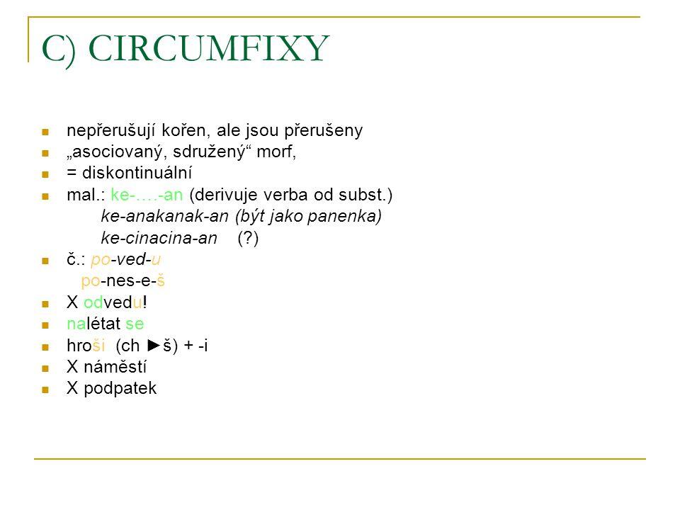 """C) CIRCUMFIXY nepřerušují kořen, ale jsou přerušeny """"asociovaný, sdružený"""" morf, = diskontinuální mal.: ke-….-an (derivuje verba od subst.) ke-anakana"""