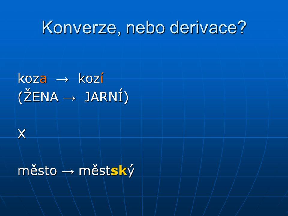 Konverze, nebo derivace? koza → kozí (ŽENA → JARNÍ) X město → městský