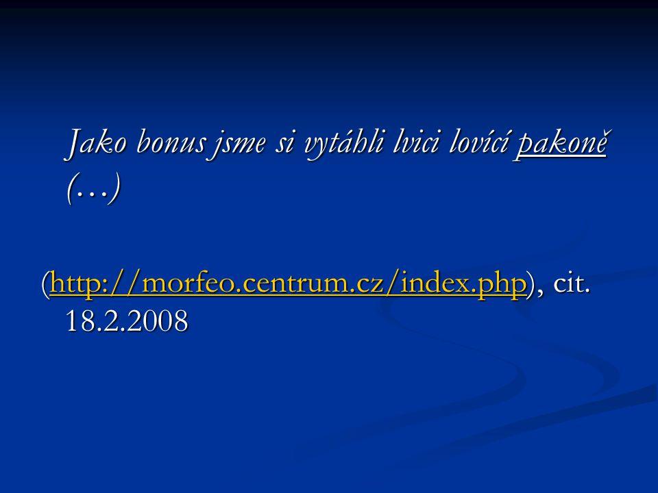 Jako bonus jsme si vytáhli lvici lovící pakoně (…) Jako bonus jsme si vytáhli lvici lovící pakoně (…) (http://morfeo.centrum.cz/index.php), cit. 18.2.