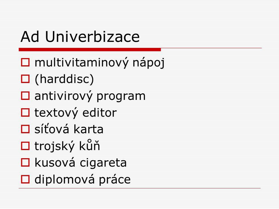 Ad Univerbizace  multivitaminový nápoj  (harddisc)  antivirový program  textový editor  síťová karta  trojský kůň  kusová cigareta  diplomová