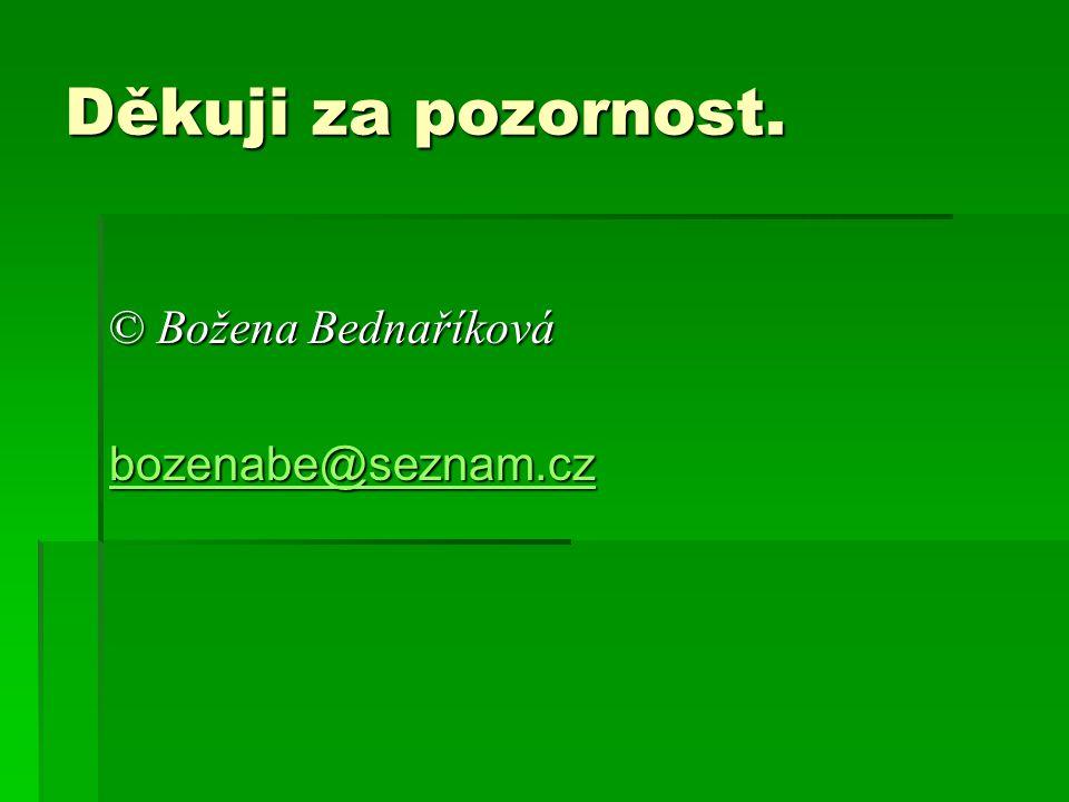 Děkuji za pozornost. © Božena Bednaříková bozenabe@seznam.cz