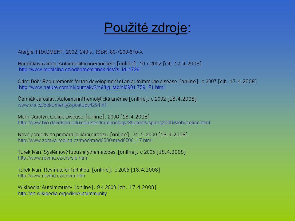 Použité zdroje: Alergie, FRAGMENT, 2002, 240 s., ISBN: 80-7200-610-X Bartůňková Jiřina: Autoimunitní onemocnění. [online]. 10.7.2002 [cit. 17.4.2008]