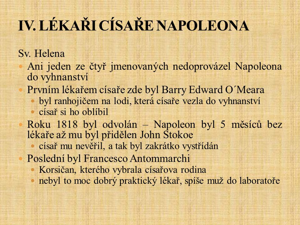 Sv. Helena Ani jeden ze čtyř jmenovaných nedoprovázel Napoleona do vyhnanství Prvním lékařem císaře zde byl Barry Edward O´Meara byl ranhojičem na lod
