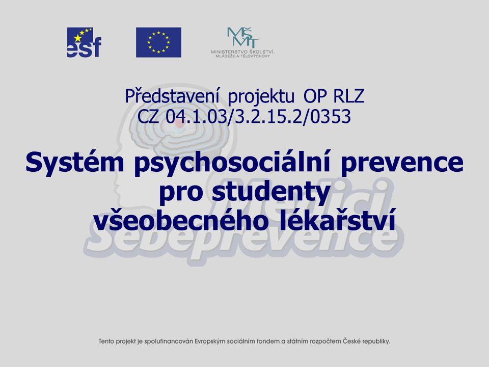 Představení projektu OP RLZ CZ 04.1.03/3.2.15.2/0353 Systém psychosociální prevence pro studenty všeobecného lékařství