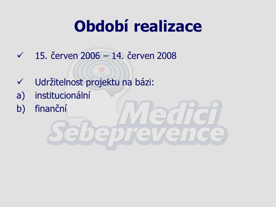 Období realizace 15. červen 2006 – 14. červen 2008 Udržitelnost projektu na bázi: a)institucionální b)finanční