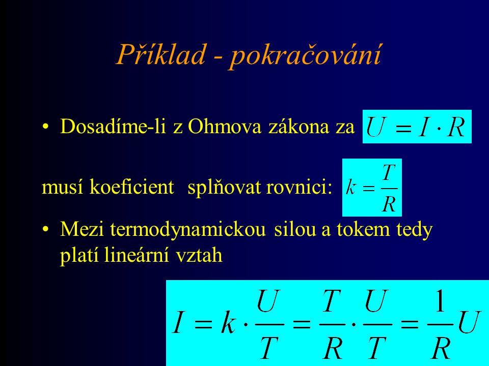 Příklad Vodičem prochází konstantní elektrický proud I, vzniká Joulovo teplo: Produkce entropie je: Termodynamický tok I je úměrný síle: