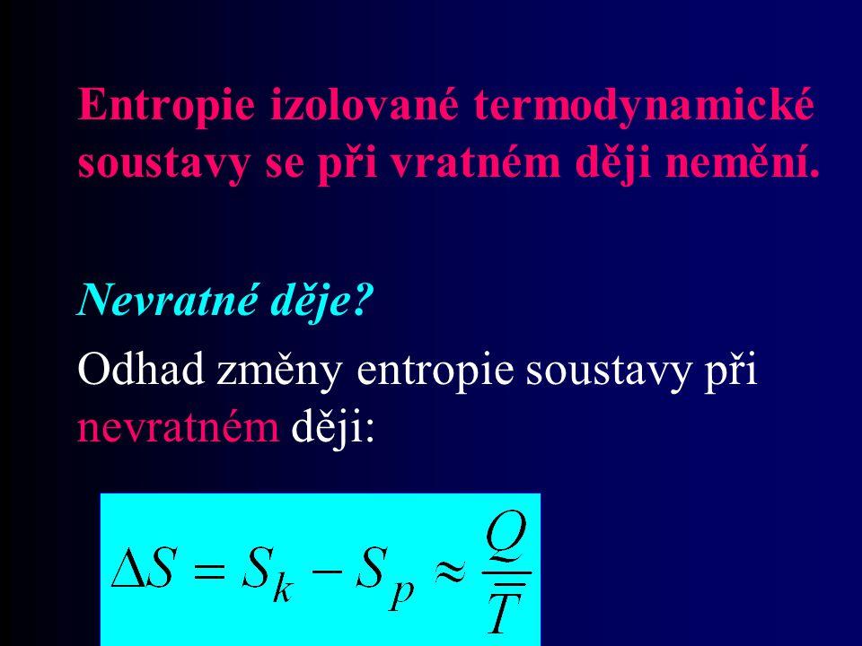 Entropie izolované termodynamické soustavy se při vratném ději nemění. Nevratné děje? Odhad změny entropie soustavy při nevratném ději: