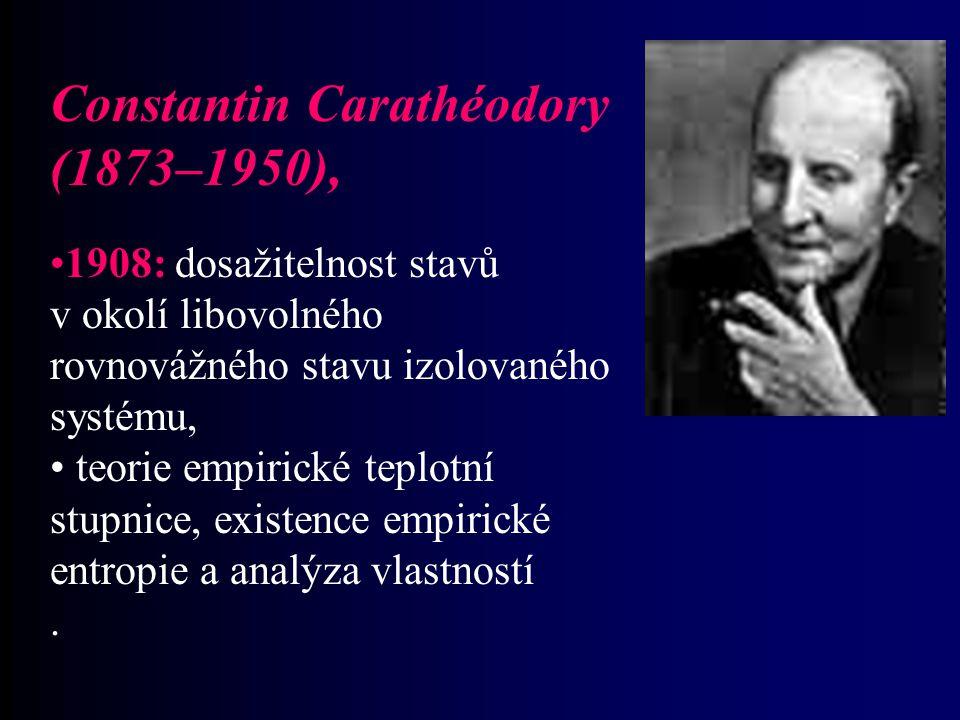 Constantin Carathéodory (1873–1950), 1908: dosažitelnost stavů v okolí libovolného rovnovážného stavu izolovaného systému, teorie empirické teplotní s