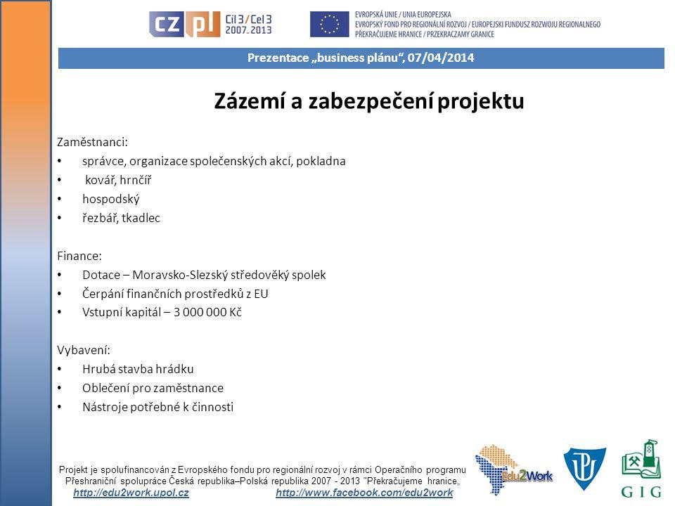 """Zázemí a zabezpečení projektu Zastoupení inženýrských sítí: Voda z dovozu (cisterny) Sociální zařízení firmy TOI TOI Agregát/solární panely jako zdroj energie Projekt je spolufinancován z Evropského fondu pro regionální rozvoj v rámci Operačního programu Přeshraniční spolupráce Česká republika–Polská republika 2007 - 2013 Překračujeme hranice"""" http://edu2work.upol.czhttp://www.facebook.com/edu2work Prezentace """"business plánu , 07/04/2014"""