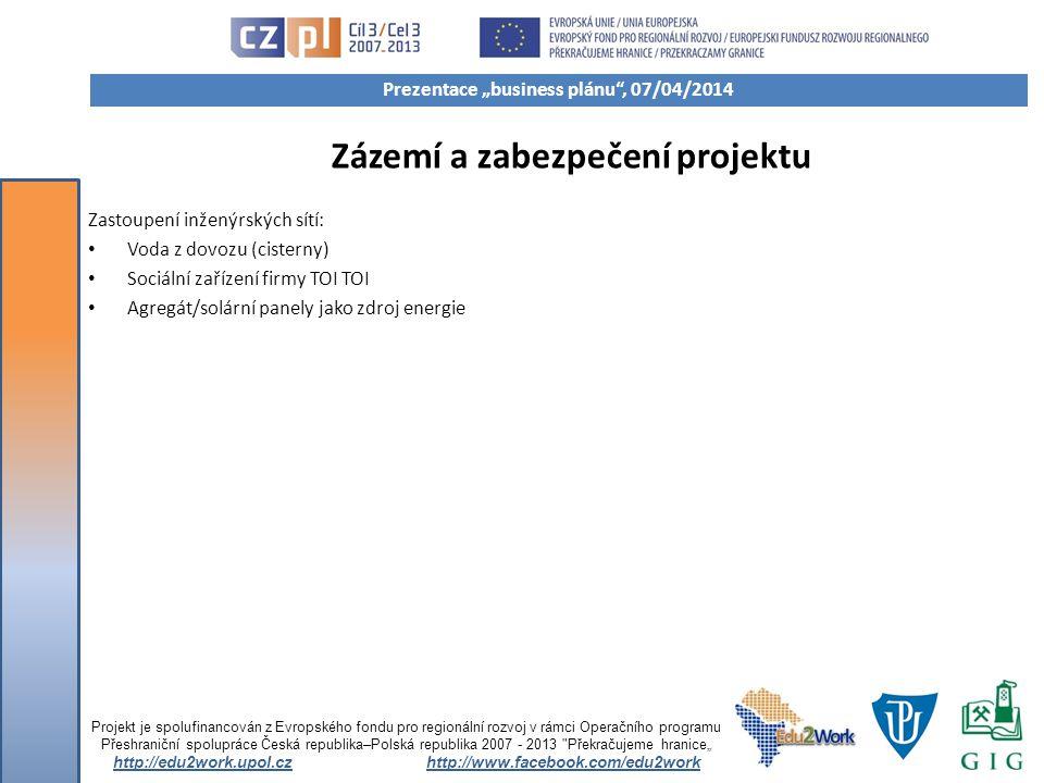 Zázemí a zabezpečení projektu Zastoupení inženýrských sítí: Voda z dovozu (cisterny) Sociální zařízení firmy TOI TOI Agregát/solární panely jako zdroj