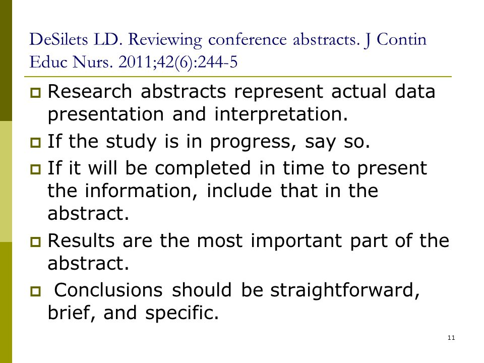 DeSilets LD. Reviewing conference abstracts. J Contin Educ Nurs. 2011;42(6):244-5  Research abstracts represent actual data presentation and interpre