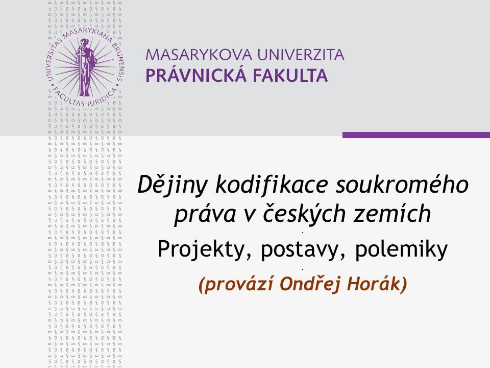 Dějiny kodifikace soukromého práva v českých zemích. Projekty, postavy, polemiky. (provází Ondřej Horák)