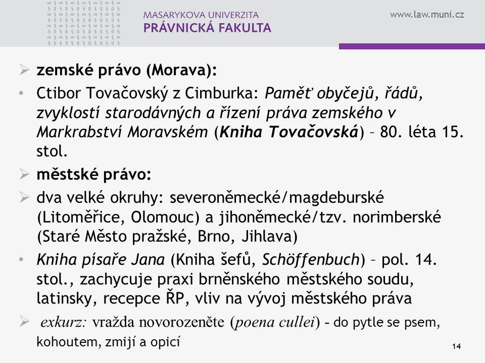 www.law.muni.cz 14  zemské právo (Morava): Ctibor Tovačovský z Cimburka: Paměť obyčejů, řádů, zvyklostí starodávných a řízení práva zemského v Markra