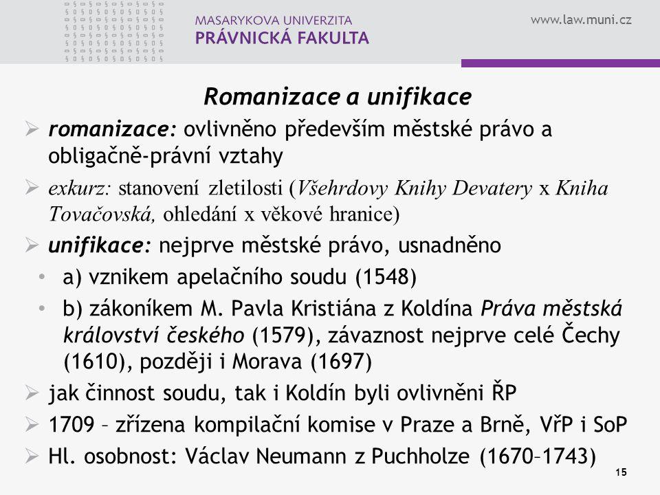 www.law.muni.cz 15 Romanizace a unifikace  romanizace: ovlivněno především městské právo a obligačně-právní vztahy  exkurz: stanovení zletilosti (Vš