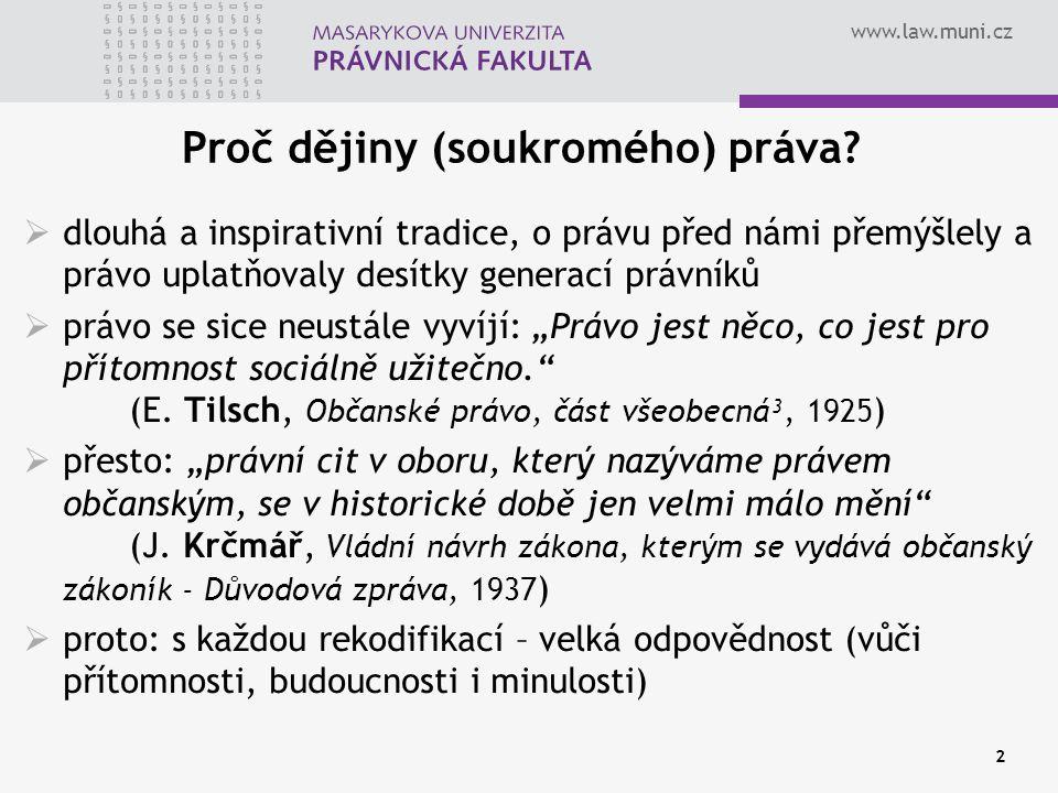 www.law.muni.cz 2 Proč dějiny (soukromého) práva?  dlouhá a inspirativní tradice, o právu před námi přemýšlely a právo uplatňovaly desítky generací p