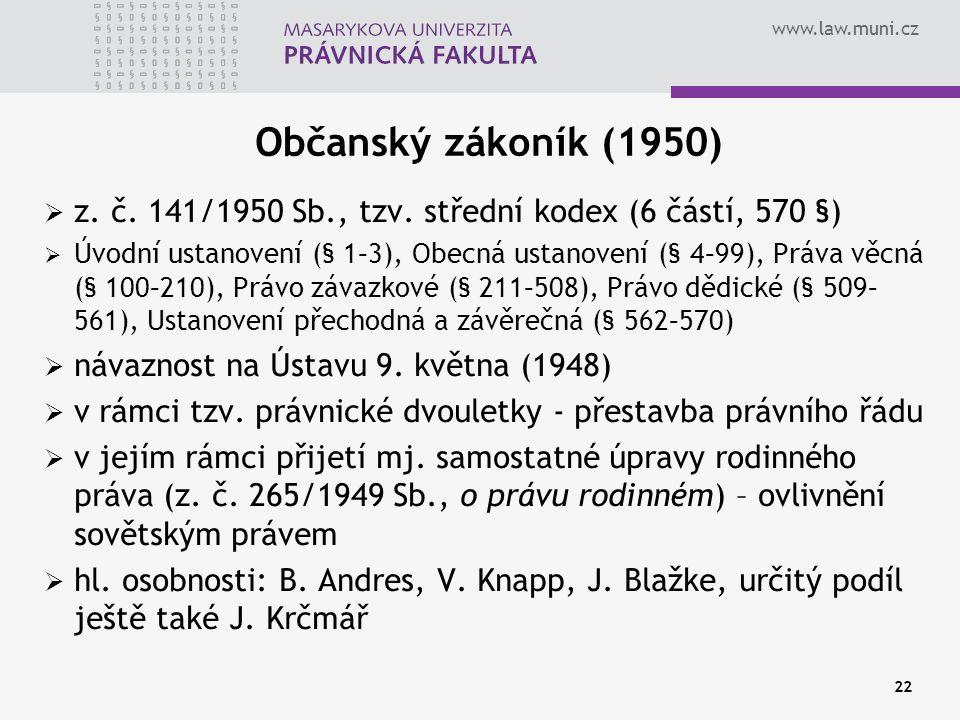 www.law.muni.cz 22 Občanský zákoník (1950)  z. č. 141/1950 Sb., tzv. střední kodex (6 částí, 570 §)  Úvodní ustanovení (§ 1–3), Obecná ustanovení (§