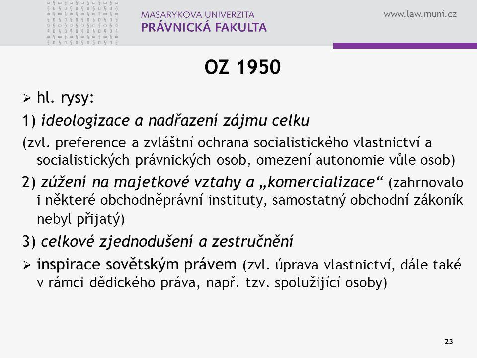 www.law.muni.cz 23 OZ 1950  hl. rysy: 1) ideologizace a nadřazení zájmu celku (zvl. preference a zvláštní ochrana socialistického vlastnictví a socia