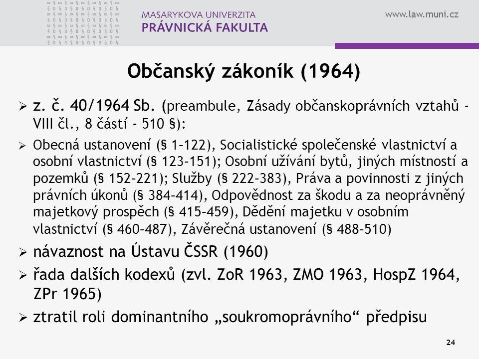www.law.muni.cz 24 Občanský zákoník (1964)  z. č. 40/1964 Sb. ( preambule, Zásady občanskoprávních vztahů - VIII čl., 8 částí - 510 §):  Obecná usta