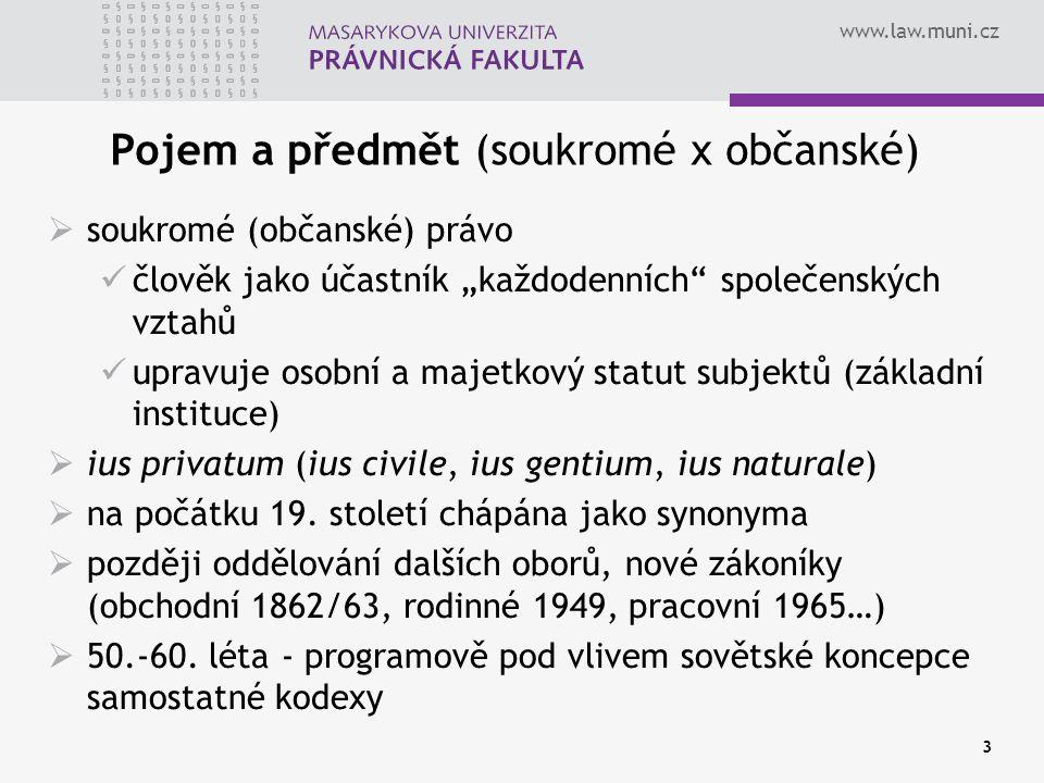 """www.law.muni.cz 3 Pojem a předmět (soukromé x občanské)  soukromé (občanské) právo člověk jako účastník """"každodenních"""" společenských vztahů upravuje"""