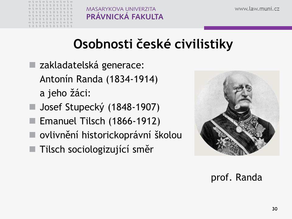 www.law.muni.cz 30 Osobnosti české civilistiky zakladatelská generace: Antonín Randa (1834-1914) a jeho žáci: Josef Stupecký (1848-1907) Emanuel Tilsc