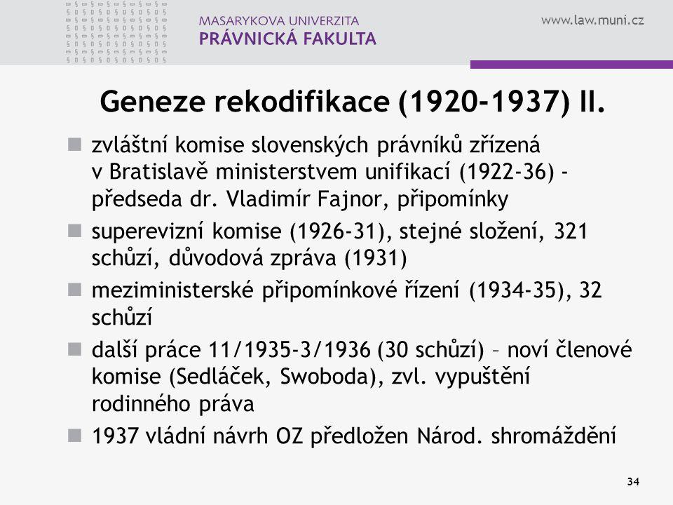www.law.muni.cz 34 Geneze rekodifikace (1920-1937) II. zvláštní komise slovenských právníků zřízená v Bratislavě ministerstvem unifikací (1922-36) - p