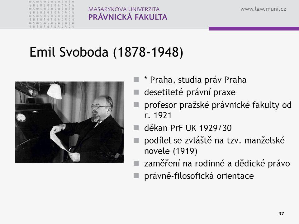 www.law.muni.cz 37 Emil Svoboda (1878-1948) * Praha, studia práv Praha desetileté právní praxe profesor pražské právnické fakulty od r. 1921 děkan PrF