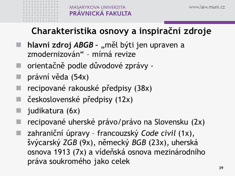 """www.law.muni.cz 39 Charakteristika osnovy a inspirační zdroje hlavní zdroj ABGB – """"měl býti jen upraven a zmodernizován"""" – mírná revize orientačně pod"""