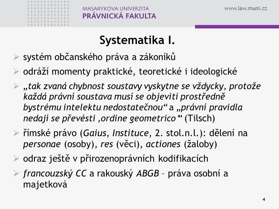 """www.law.muni.cz 4 Systematika I.  systém občanského práva a zákoníků  odráží momenty praktické, teoretické i ideologické  """"tak zvaná chybnost soust"""