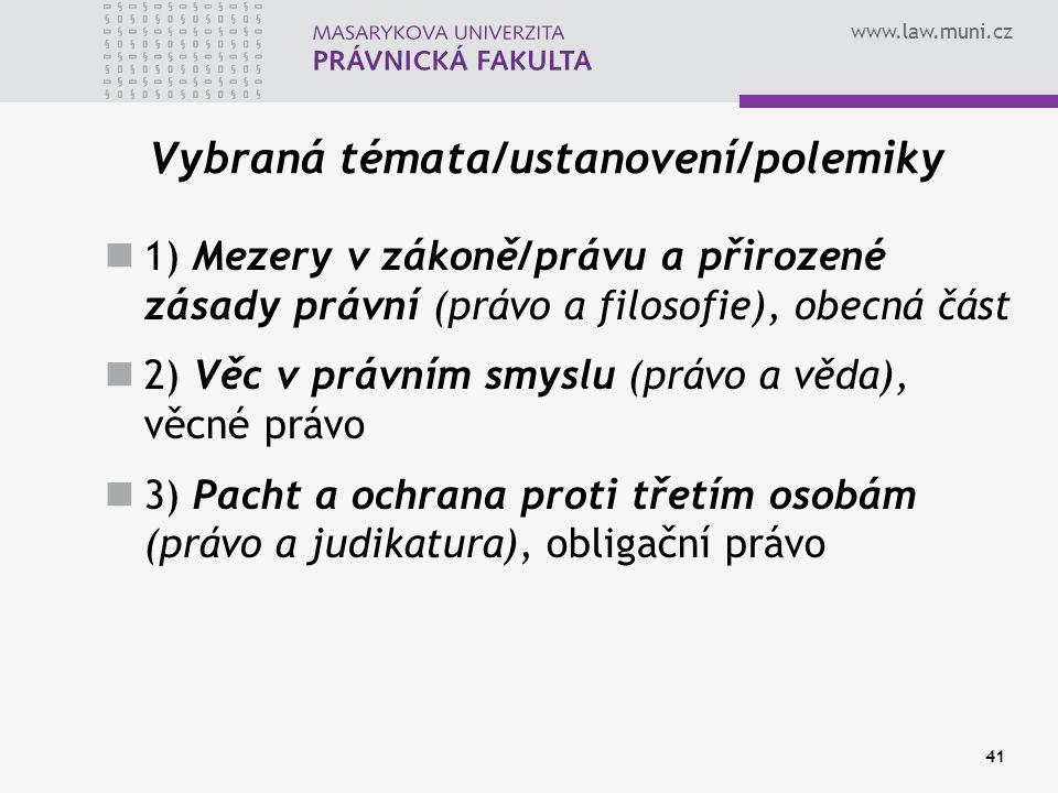 www.law.muni.cz 41 Vybraná témata/ustanovení/polemiky 1) Mezery v zákoně/právu a přirozené zásady právní (právo a filosofie), obecná část 2) Věc v prá