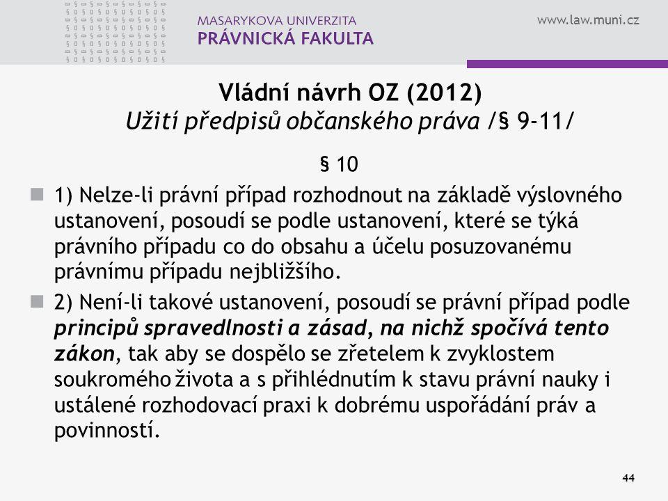 www.law.muni.cz 44 Vládní návrh OZ (2012) Užití předpisů občanského práva /§ 9-11/ § 10 1) Nelze-li právní případ rozhodnout na základě výslovného ust