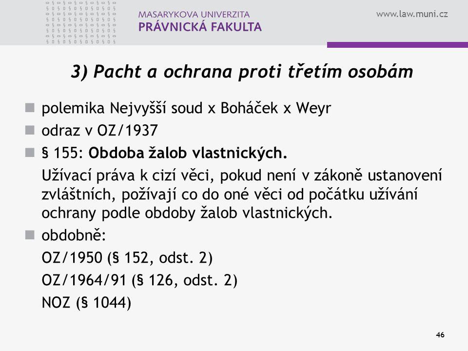 www.law.muni.cz 46 3) Pacht a ochrana proti třetím osobám polemika Nejvyšší soud x Boháček x Weyr odraz v OZ/1937 § 155: Obdoba žalob vlastnických. Už