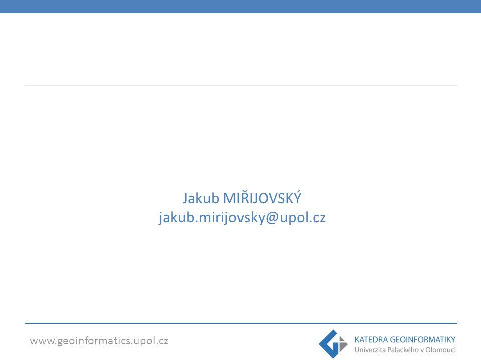 www.geoinformatics.upol.cz Jakub MIŘIJOVSKÝ jakub.mirijovsky@upol.cz