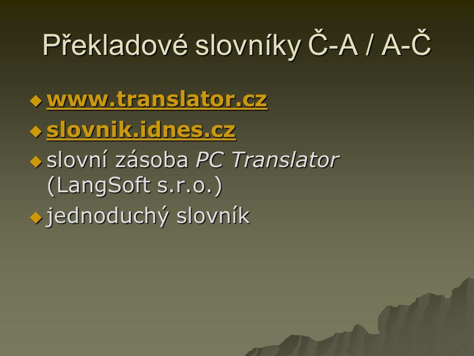 Překladové slovníky Č-A / A-Č  www.translator.cz www.translator.cz  slovnik.idnes.cz slovnik.idnes.cz  slovní zásoba PC Translator (LangSoft s.r.o.