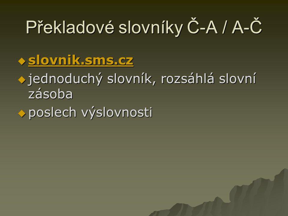 Překladové slovníky Č-A / A-Č  slovnik.sms.cz slovnik.sms.cz  jednoduchý slovník, rozsáhlá slovní zásoba  poslech výslovnosti  poslech výslovnosti