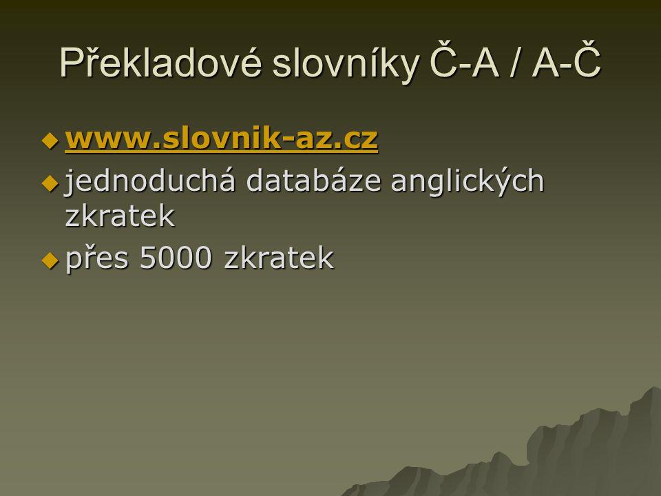 Překladové slovníky Č-A / A-Č  www.slovnik-az.cz www.slovnik-az.cz  jednoduchá databáze anglických zkratek  přes 5000 zkratek  přes 5000 zkratek