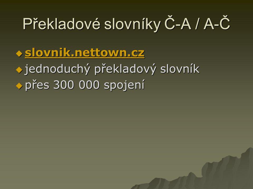 Překladové slovníky Č-A / A-Č  slovnik.nettown.cz slovnik.nettown.cz  jednoduchý překladový slovník  přes 300 000 spojení  přes 300 000 spojení