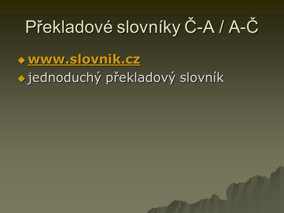 Překladové slovníky Č-A / A-Č  www.slovnik.cz www.slovnik.cz  jednoduchý překladový slovník  jednoduchý překladový slovník