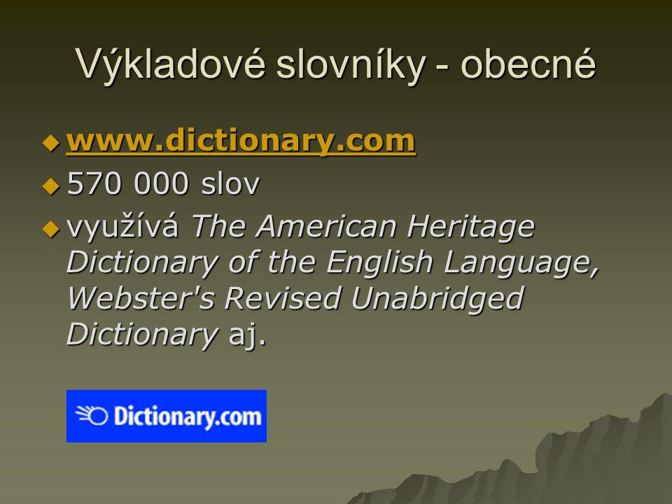 Výkladové slovníky - obecné  www.dictionary.com www.dictionary.com  570 000 slov  využívá The American Heritage Dictionary of the English Language,