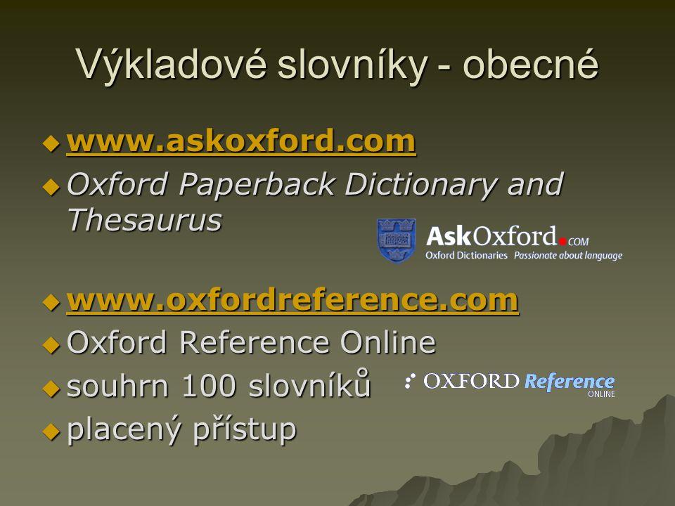 Výkladové slovníky - obecné  www.askoxford.com www.askoxford.com  Oxford Paperback Dictionary and Thesaurus  www.oxfordreference.com www.oxfordrefe