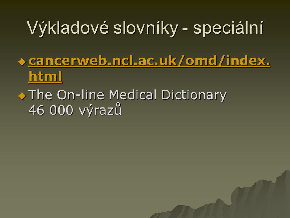 Výkladové slovníky - speciální  cancerweb.ncl.ac.uk/omd/index. html cancerweb.ncl.ac.uk/omd/index. html cancerweb.ncl.ac.uk/omd/index. html  The On-